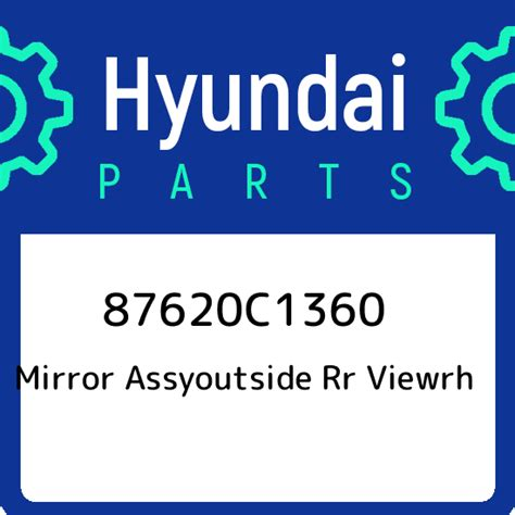 87620C1360 Hyundai Mirror assyoutside rr viewrh 87620C1360 New Genuine