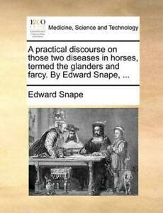 A Practical Discourse on Those Two Diseases in Horses Termed the Gland