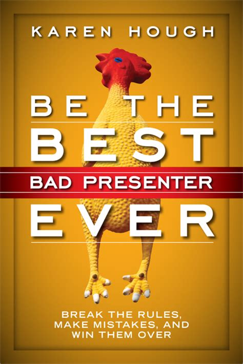 Be the Best Bad Presenter Ever Break the Rules Make Mistakes and Win T