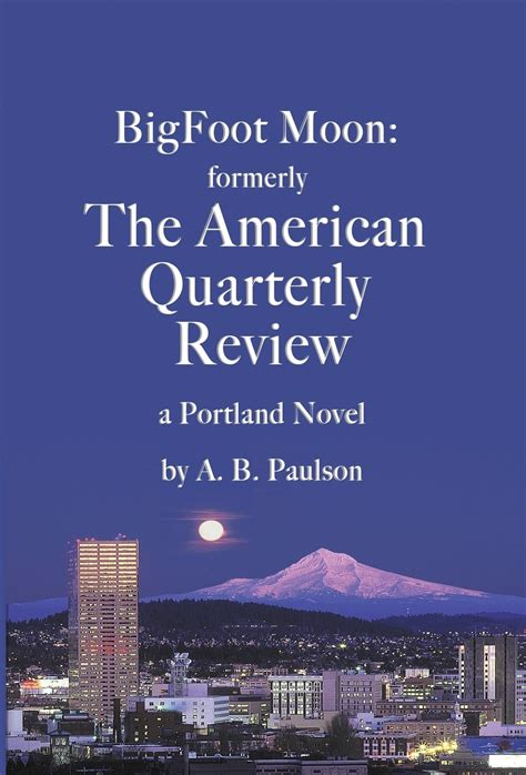 BigFoot Moon formerly The American Quarterly Review a Portland Novel