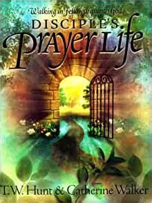 DISCIPLES PRAYER LIFE WALKING IN FELLOWSHIP WITH GOD By Catherine Walk