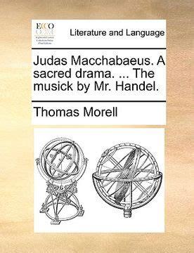 Judas Macchabaeus a Sacred Drama the Musick by Mr Handel