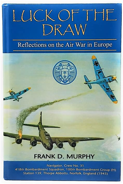 LUCK OF DRAW REFLECTIONS ON AIR WAR IN EUROPE By Frank D Murphy Hardco