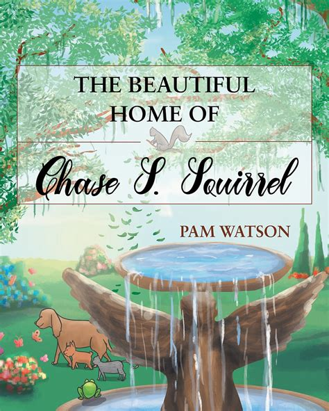 The Beautiful Home of Chase S Squirrel by Pam Watson 2016 Paperback