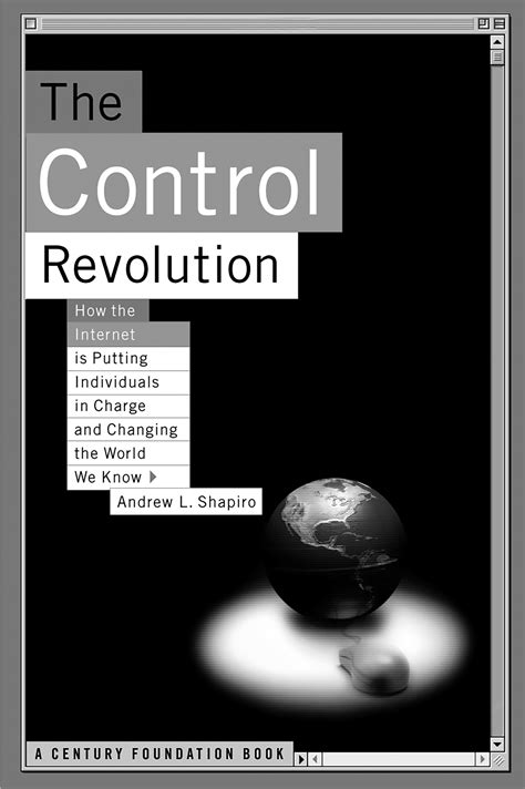 The Control Revolution How the Internet Is Putting Individuals in Char