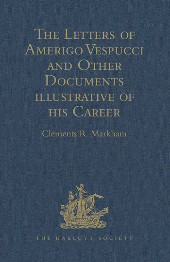 The Letters of Amerigo Vespucci and Other Documents Illustrative of Hi